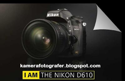 Spesifikasi dan Harga Kamera Nikon D610 Tahun 2015