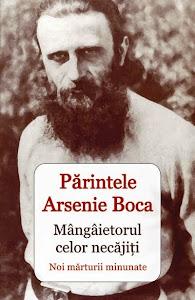 Parintele Arsenie Boca - Mangaietorul celor necajiti
