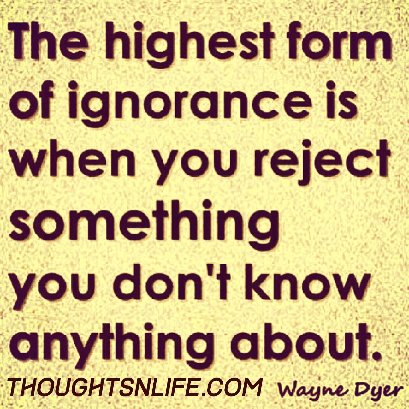 thoughtsnlife, wayne dyer quotes ,wayne dyer quotes ignorance