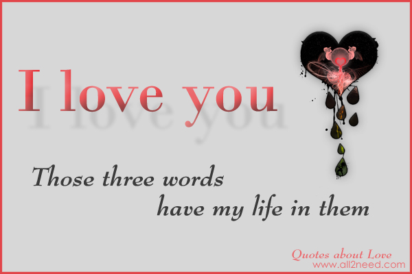 Quotes About Love In 3 Words : those three words have my life in them In Love Quotes and Sayings