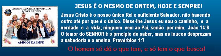 JESUS É O MESMO ONTEM, HOJE E ETERNAMENTE