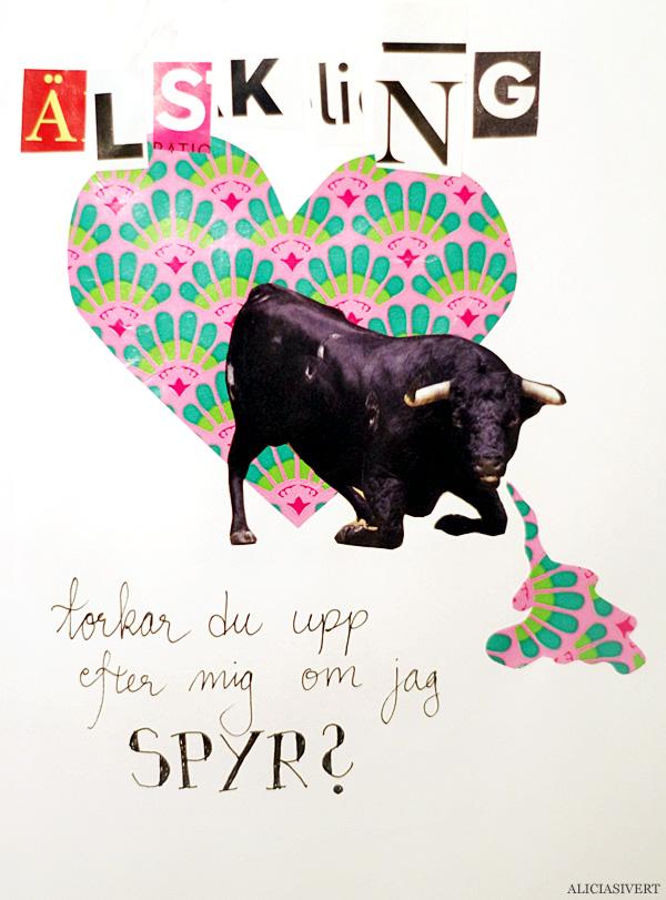 aliciasivert, alicia sivert, alicia sivertsson, alla hjärtans dag, valentine's day, kort, collage, skapa, alster och makeri, kärlek, tvåsamhet, satir, sarkasm, tjur, bull, älskling torkar du upp efter mig om jag spyr?