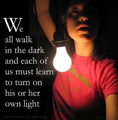 We all walk in the dark and each of us must learn to turn on his or her own light.