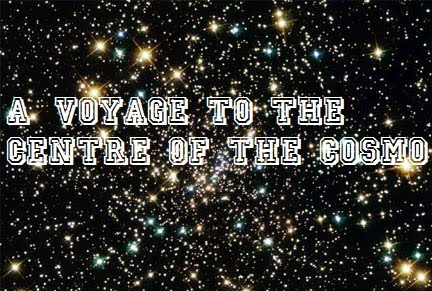A Voyage to the Centre of the Cosmo