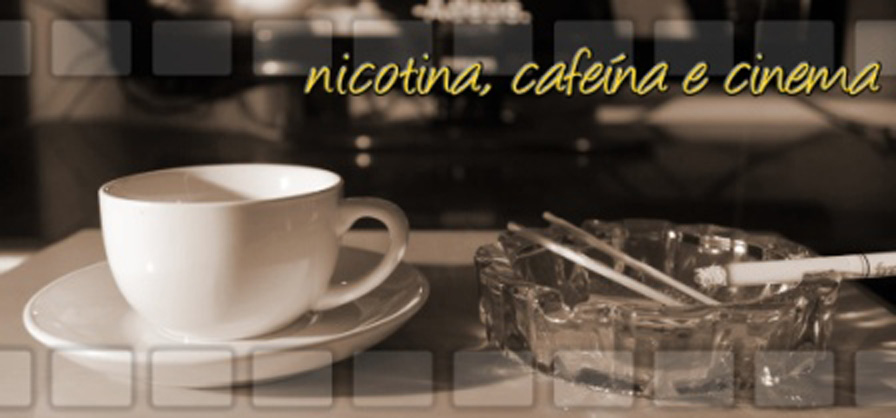 nicotina, cafeína e cinema