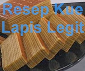 Resep Kue Lapis Legit Spesial Enak