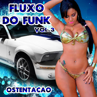 Fluxo Do Funk - Vol.3 - Ostenta��o
