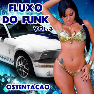 Fluxo Do Funk - Vol.3 - Ostenta��o