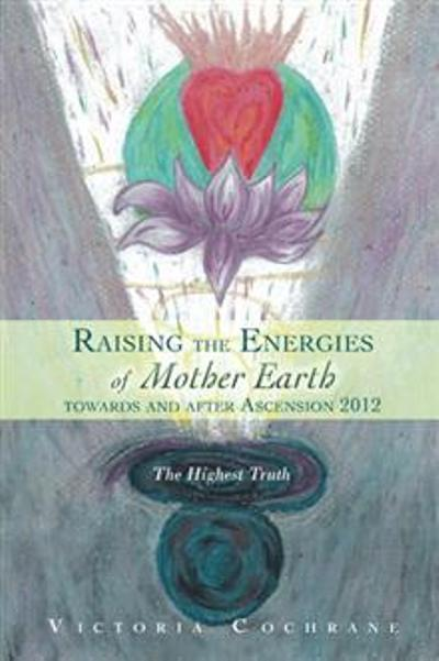 Raising the Energies of Mother Earth Towards and After Ascension: The HIghest Truth