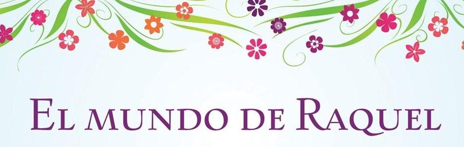 """""""EL MUNDO DE RAQUEL"""""""
