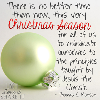 There is no better time than now, this very Christmas season, for all of us to rededicate ourselves to the principles taught by Jesus the Christ. - Thomas S. Monson