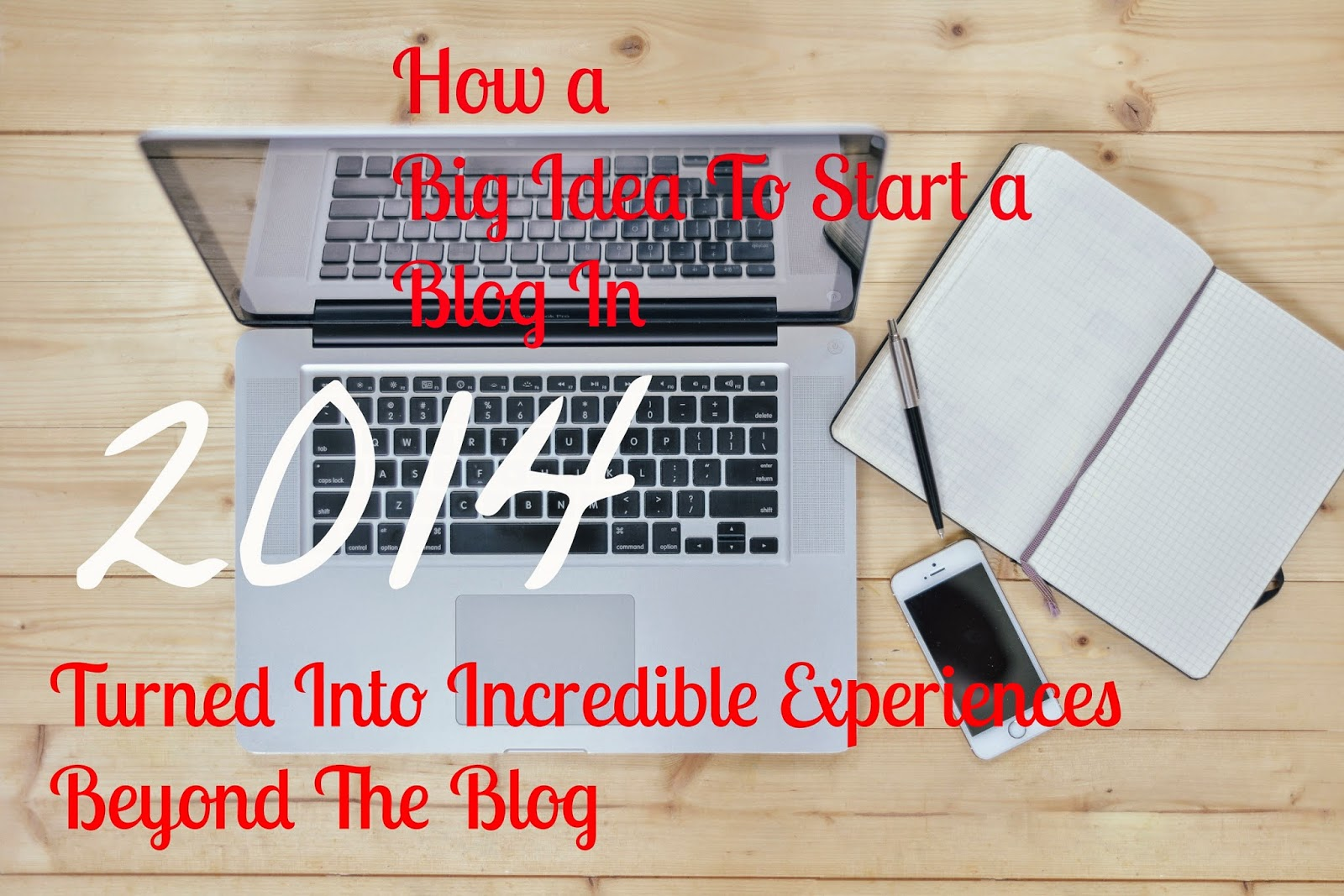 A Big Idea To Start a Blog in 2014 Turned Into Incredible Experiences Beyond The Blog