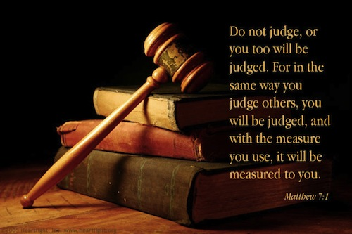 Let He Not Judge  For He Will Be Judged