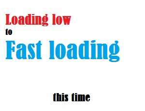 low to fast loading