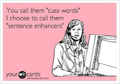 "You call them ""cuss words"". I choose to call them sentence enhancers."