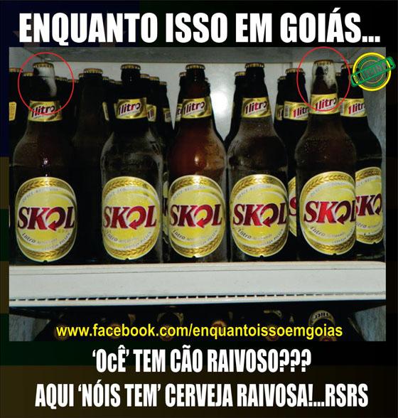 MOTIVACIONAIS: Enquanto isso em Goiás... - Cerveja Raivosa