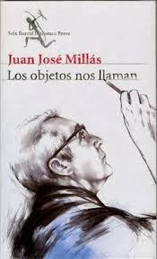 Los objetos nos llaman (Juan José Millás)