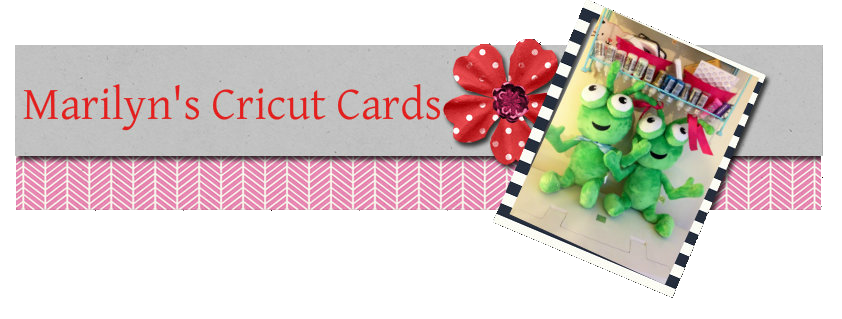 ~ Marilyn's Cricut Cards ~