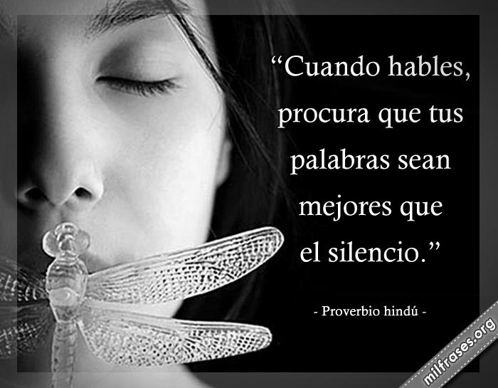 Cuando hables, procura que tus palabras sean mejores que el silencio. frases, refranes, dichos, pensamientos y reflexiones Proverbio hindú