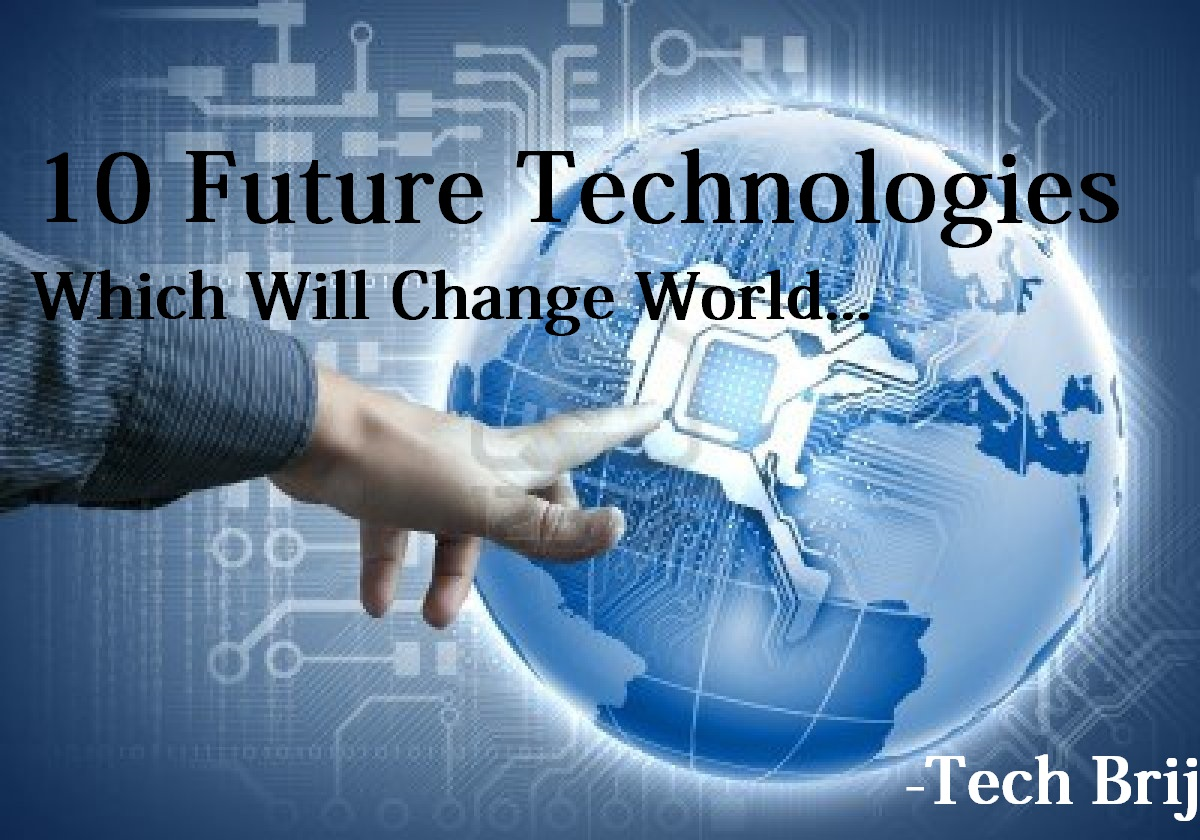 technology and change Many of the following modern devices will change our lives—and  technology 10 modern devices that will change  this is a true revolution of technology,.