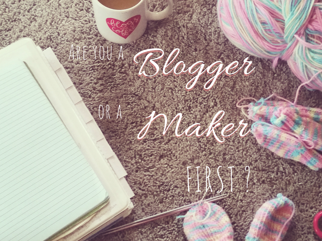Are you a Blogger or a Maker first?  |  knittedhome.blogspot.com