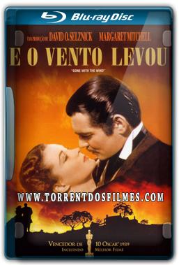 Baixar E o Vento Levou (1939) Torrent - Dublado BluRay 720p