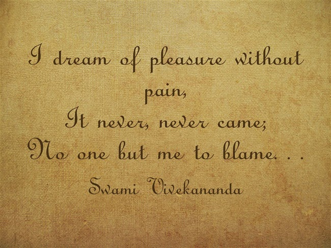 """I dream of pleasure without pain, It never, never came; No one but me to blame. . ."""