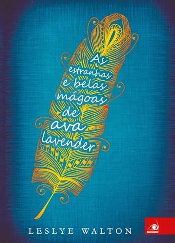 As estranhas e belas mágoas de Ava Lavender - Leslye Walton