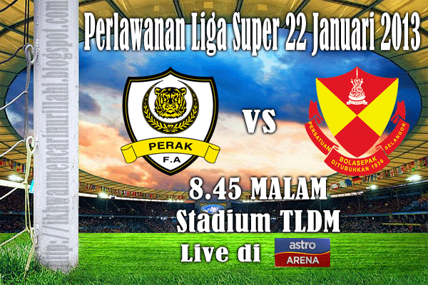 Live Streaming Perak vs Selangor 22 Januari 2013 - Liga Super 2013