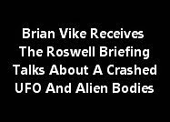 Brian Vike Receives - The Roswell Briefing.