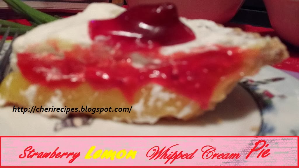 CHERYL's Twist on Cooking!!: Strawberry Lemon Whipped Cream Pie
