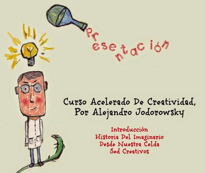 Presentación: Curso Acelerado De Creatividad, Por Alejandro Jodorowsky (Compendio)