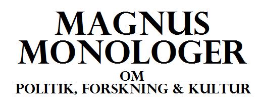 Magnus Monologer - om politik, forskning & kultur