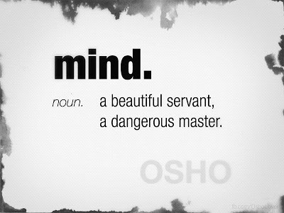 The Mind: a beautiful servant, a dangerous master OSHO
