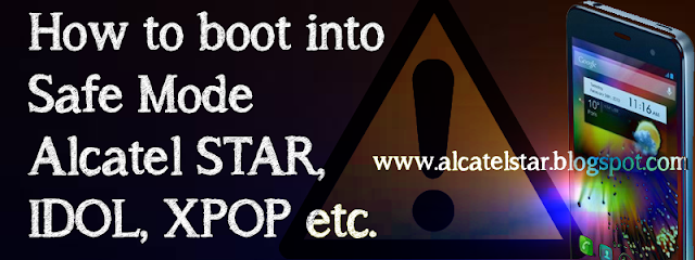 enter in safe mode alcatel star idol xpop mpop