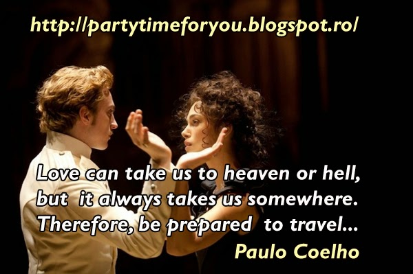 Love can take us to heaven or hell, but it always takes us somewhere. Therefore, be prepared to travel...