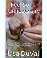 Book Review: I Feel So Unnecessary, Adventures in Caregiving From a Granddaughter's Perspective by Lisa DuVal