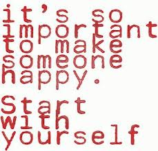 so-important-to-make-someone-happy-start-with-yourself-quote