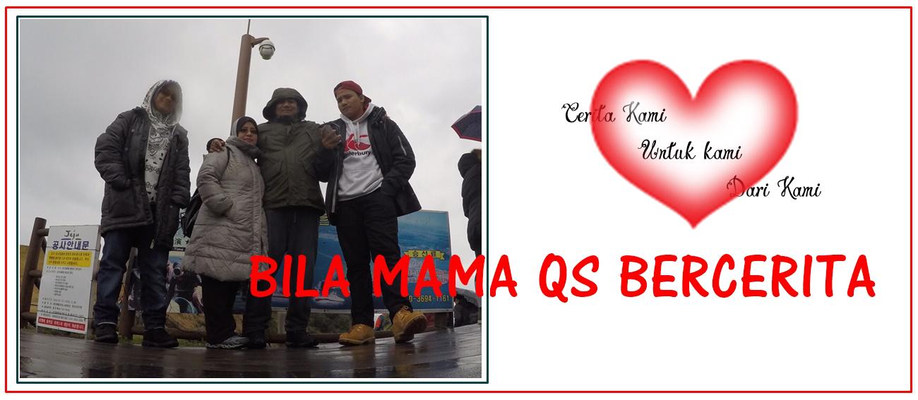 Mama QS bercerita....