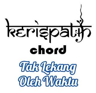 Lirik dan Chord(Kunci Gitar) Kerispatih ~ Tak Lekang Oleh Waktu