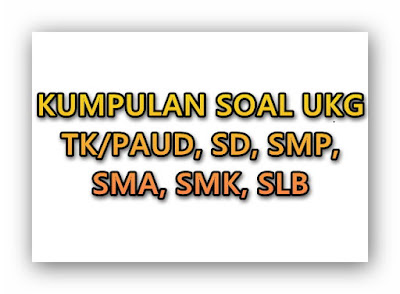 Kumpulan Soal Latihan Uji Kompetensi Guru, SD, SMP, SMA, SMK, TK, PAUD