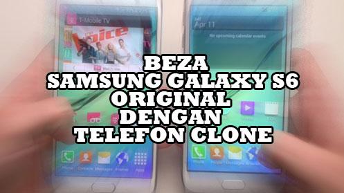 Perbezaan Samsung Galaxy S6 Original Dengan Clone