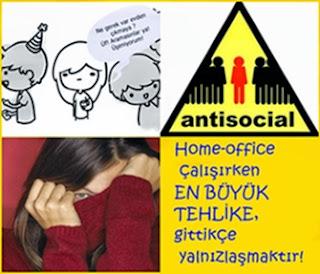 anti-sosyal olabilirsiniz!