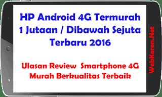 HP Android 4G Termurah 1 Jutaan / Dibawah Sejuta Terbaru 2016 - Ulasan Review  Smartphone 4G Murah Berkualitas Terbaik