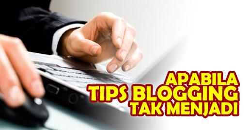 Apabila Tips Blogging Tak Menjadi