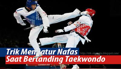 Trik Mengatur Nafas Saat Bertanding Taekwondo