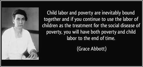 Famous Labor Day Quotes: Quote Aboout Child Labor And Poverty Are Inevitably Bound Together And If You Continue To Use The Labor Of Children On Labor Day By Grace Abbott