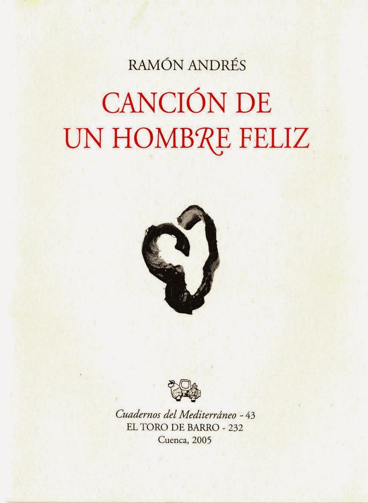 """Ramón Andrés, """"Canción de un hombre feliz"""", Col. Cuadernos del Mediterráneo, Ed. El toro de Barro, Tarancón de Cuenca 2005"""