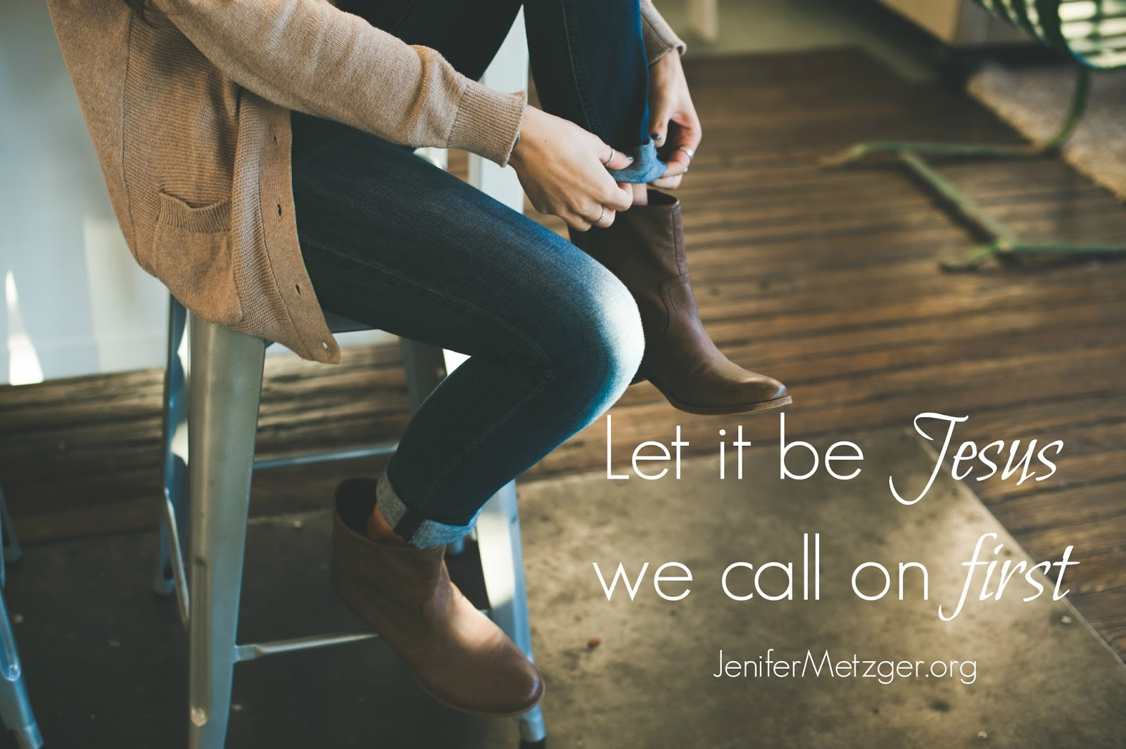 Let it be Jesus we call on first.