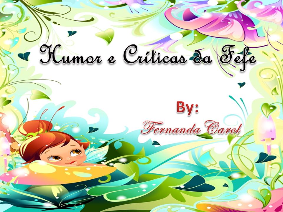 Humor e Críticas da Fefe